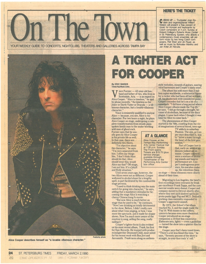 "This article, written by pop music critic Eric Snider, appeared in St. Petersburg Times as a feature of the ""On The Town"" section and profiled Cooper's dual identity: as husband/father of two Vince Furnier, and as the gothic, be-serpented rock 'n' roll character called Alice Cooper."